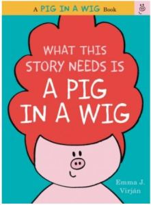 Virjan What This Story Needs Is a Pig in a Wig